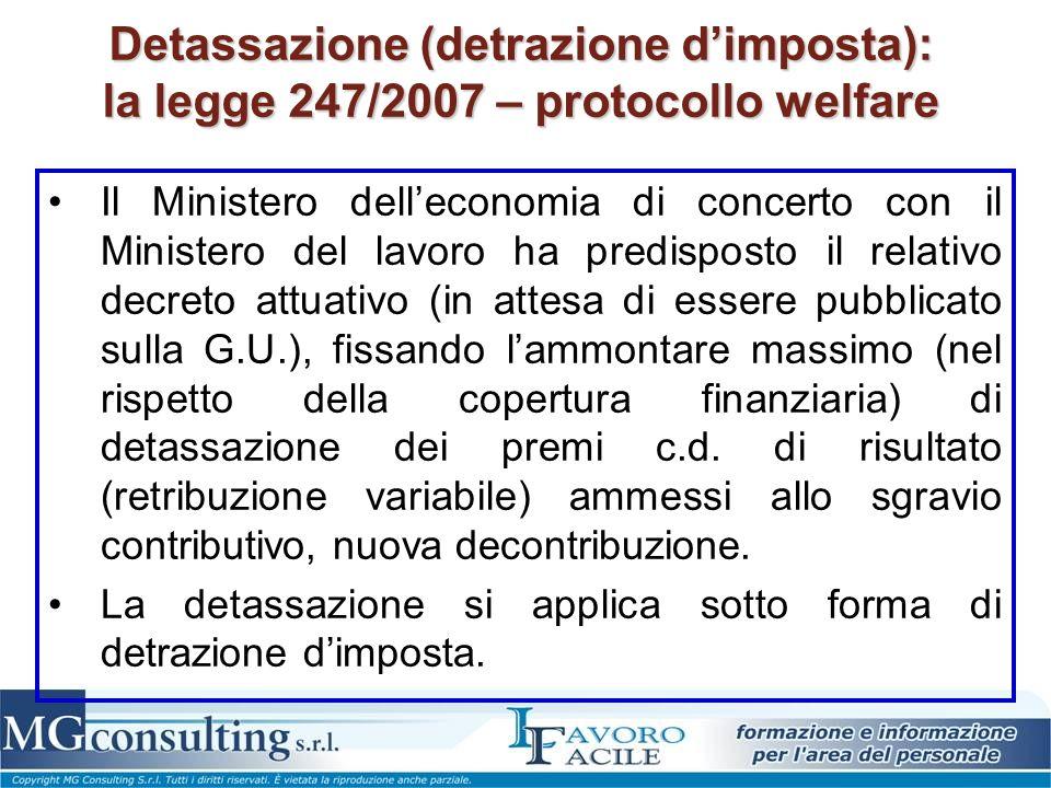 Detassazione (detrazione dimposta): la legge 247/2007 – protocollo welfare Il Ministero delleconomia di concerto con il Ministero del lavoro ha predis