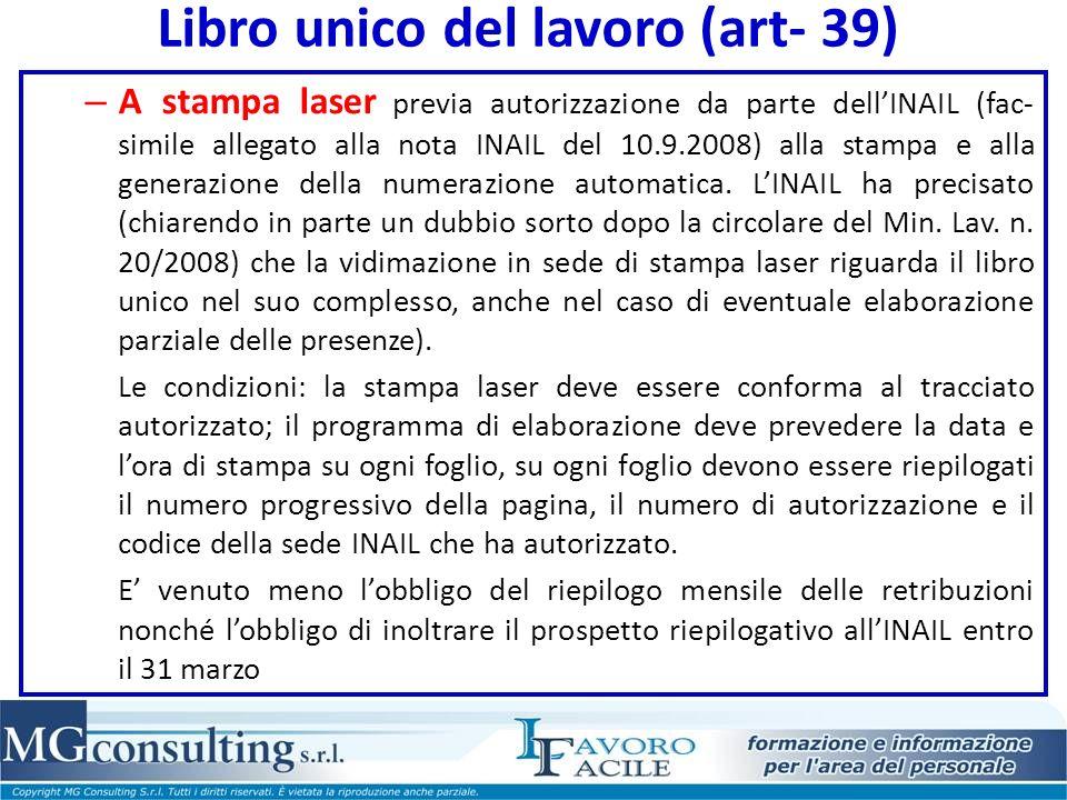 Libro unico del lavoro (art- 39) – A stampa laser previa autorizzazione da parte dellINAIL (fac- simile allegato alla nota INAIL del 10.9.2008) alla stampa e alla generazione della numerazione automatica.