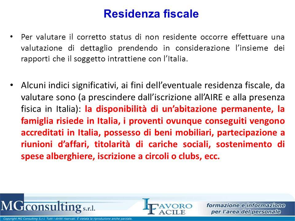 Residenza fiscale Per valutare il corretto status di non residente occorre effettuare una valutazione di dettaglio prendendo in considerazione linsieme dei rapporti che il soggetto intrattiene con lItalia.
