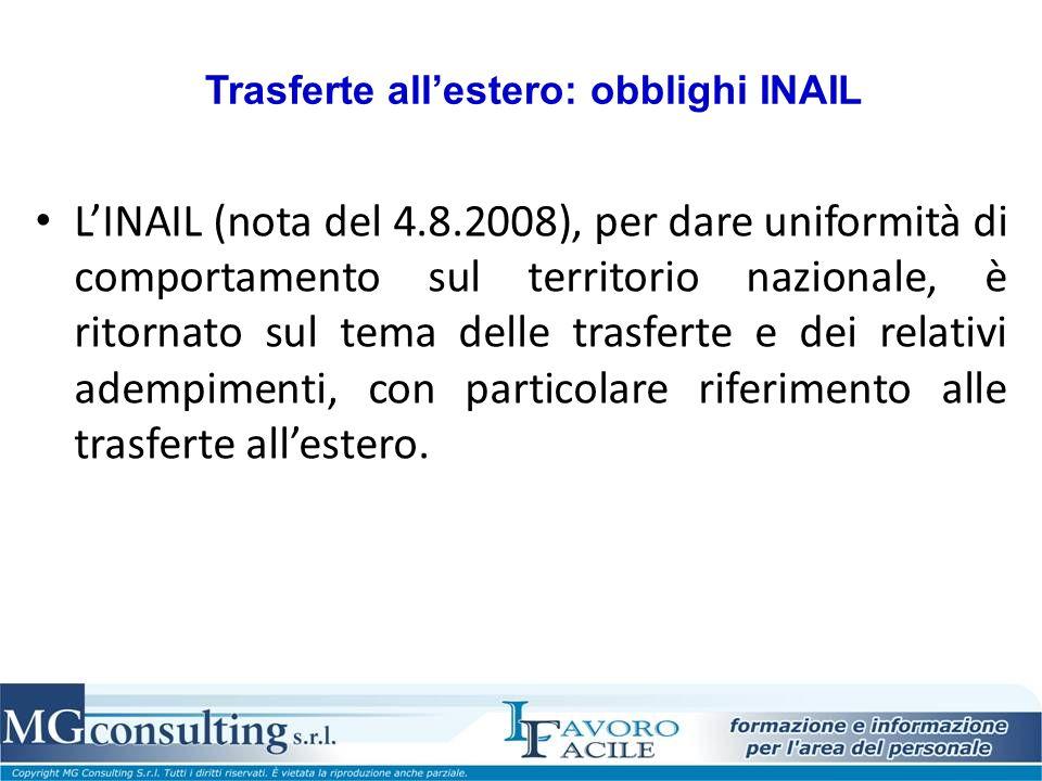 LINAIL (nota del 4.8.2008), per dare uniformità di comportamento sul territorio nazionale, è ritornato sul tema delle trasferte e dei relativi adempimenti, con particolare riferimento alle trasferte allestero.