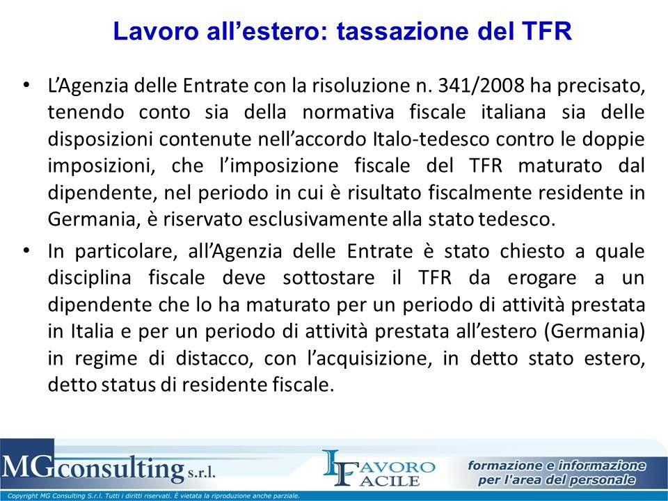 Lavoro allestero: tassazione del TFR LAgenzia delle Entrate con la risoluzione n. 341/2008 ha precisato, tenendo conto sia della normativa fiscale ita