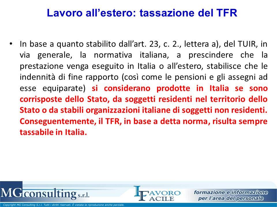 Lavoro allestero: tassazione del TFR In base a quanto stabilito dallart. 23, c. 2., lettera a), del TUIR, in via generale, la normativa italiana, a pr