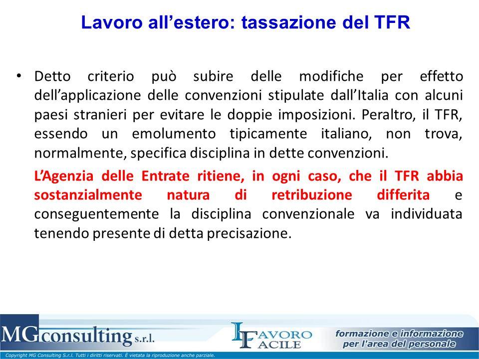 Lavoro allestero: tassazione del TFR Detto criterio può subire delle modifiche per effetto dellapplicazione delle convenzioni stipulate dallItalia con alcuni paesi stranieri per evitare le doppie imposizioni.