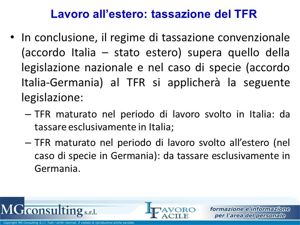 Lavoro allestero: tassazione del TFR In conclusione, il regime di tassazione convenzionale (accordo Italia – stato estero) supera quello della legisla