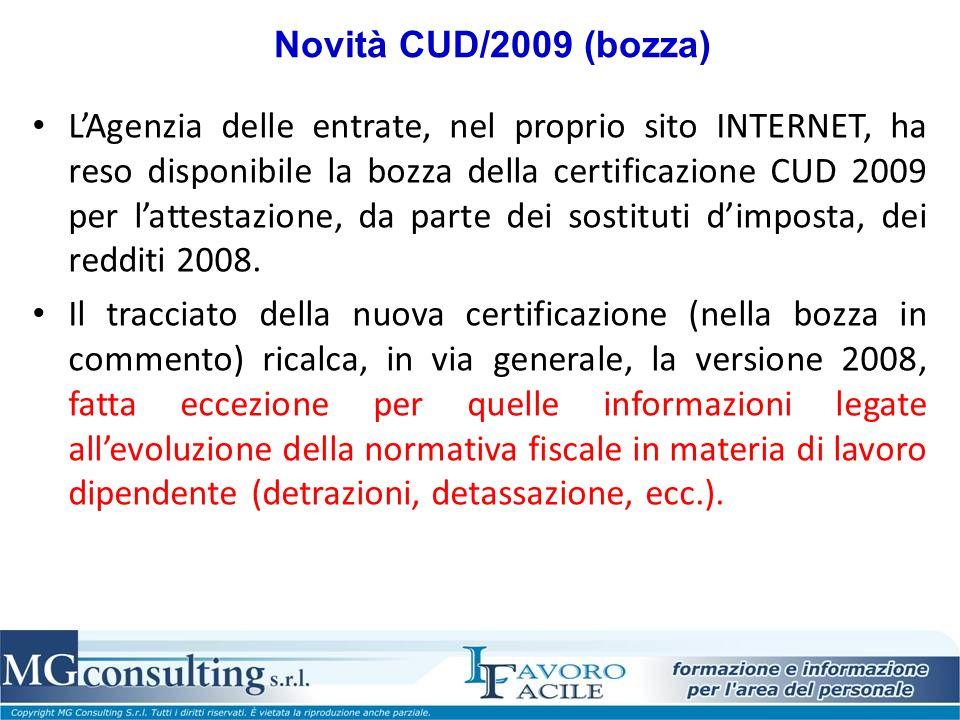 Novità CUD/2009 (bozza) LAgenzia delle entrate, nel proprio sito INTERNET, ha reso disponibile la bozza della certificazione CUD 2009 per lattestazione, da parte dei sostituti dimposta, dei redditi 2008.