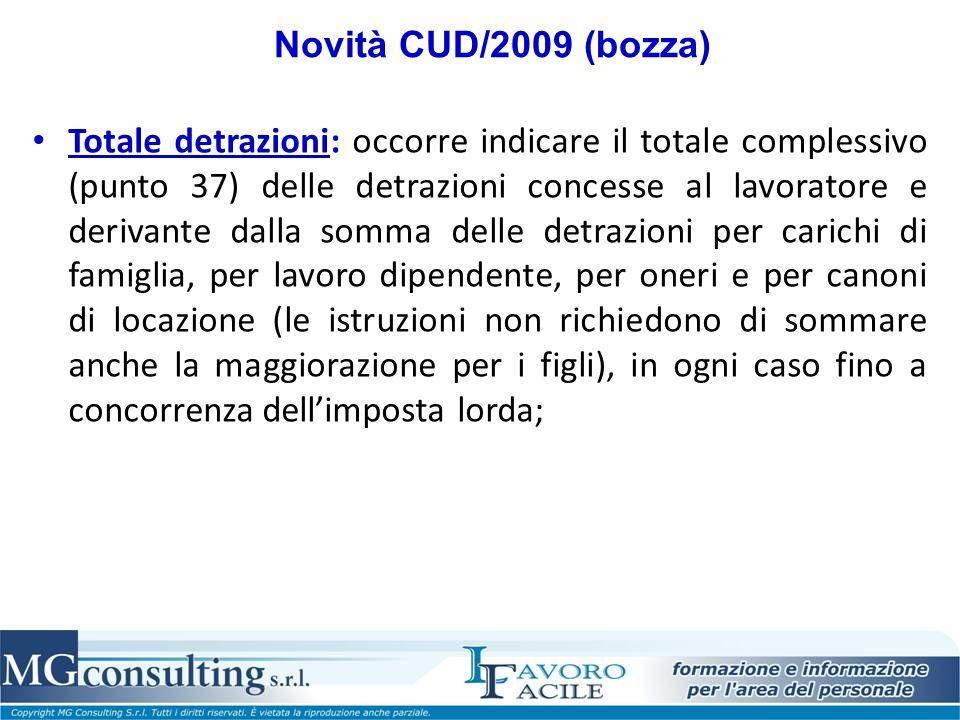 Novità CUD/2009 (bozza) Totale detrazioni: occorre indicare il totale complessivo (punto 37) delle detrazioni concesse al lavoratore e derivante dalla