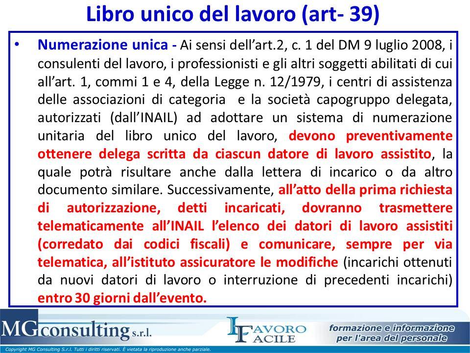 Libro unico del lavoro (art- 39) Numerazione unica - Ai sensi dellart.2, c. 1 del DM 9 luglio 2008, i consulenti del lavoro, i professionisti e gli al