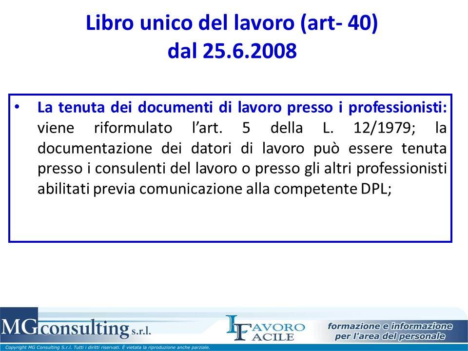 Libro unico del lavoro (art- 40) dal 25.6.2008 La tenuta dei documenti di lavoro presso i professionisti: viene riformulato lart. 5 della L. 12/1979;