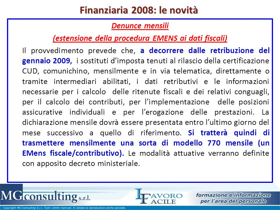 Finanziaria 2008: le novità Denunce mensili (estensione della procedura EMENS ai dati fiscali) Il provvedimento prevede che, a decorrere dalle retribu