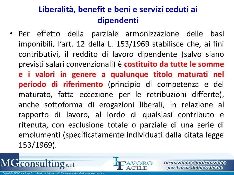 Liberalità, benefit e beni e servizi ceduti ai dipendenti Per effetto della parziale armonizzazione delle basi imponibili, lart. 12 della L. 153/1969