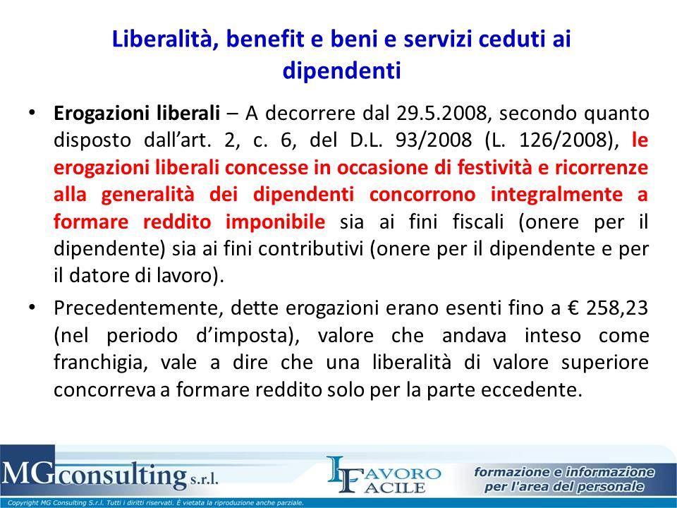 Liberalità, benefit e beni e servizi ceduti ai dipendenti Erogazioni liberali – A decorrere dal 29.5.2008, secondo quanto disposto dallart. 2, c. 6, d