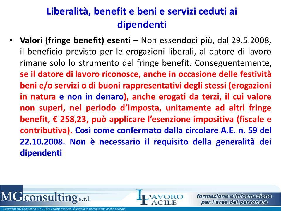 Liberalità, benefit e beni e servizi ceduti ai dipendenti Valori (fringe benefit) esenti – Non essendoci più, dal 29.5.2008, il beneficio previsto per