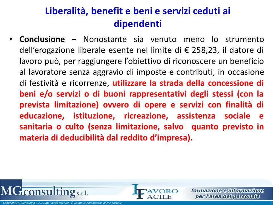 Liberalità, benefit e beni e servizi ceduti ai dipendenti Conclusione – Nonostante sia venuto meno lo strumento dellerogazione liberale esente nel lim