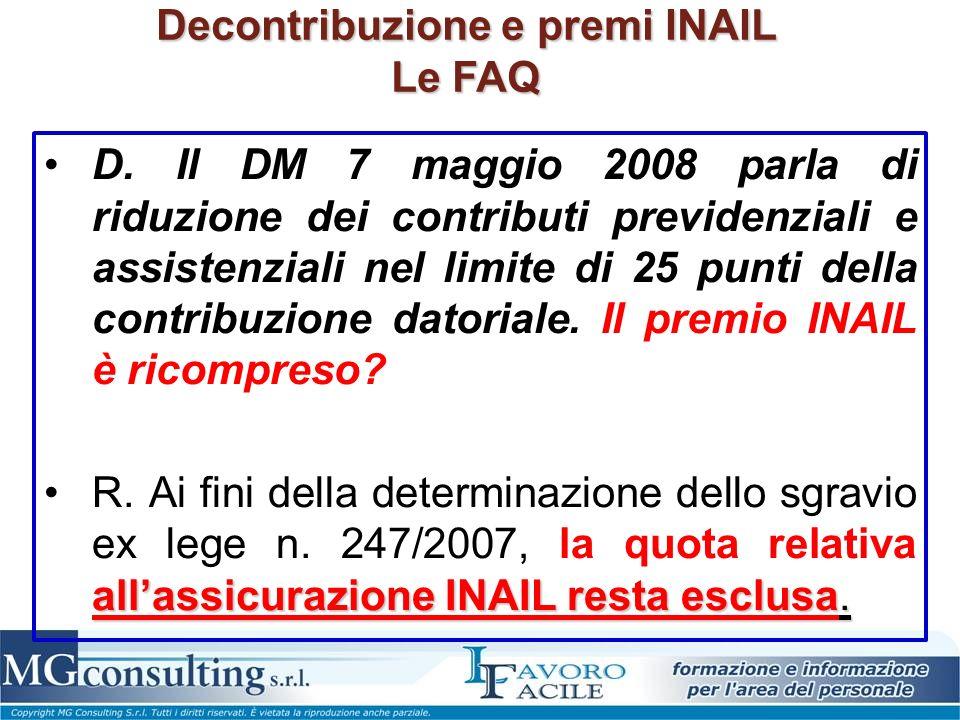 Decontribuzione e premi INAIL Le FAQ D. Il DM 7 maggio 2008 parla di riduzione dei contributi previdenziali e assistenziali nel limite di 25 punti del