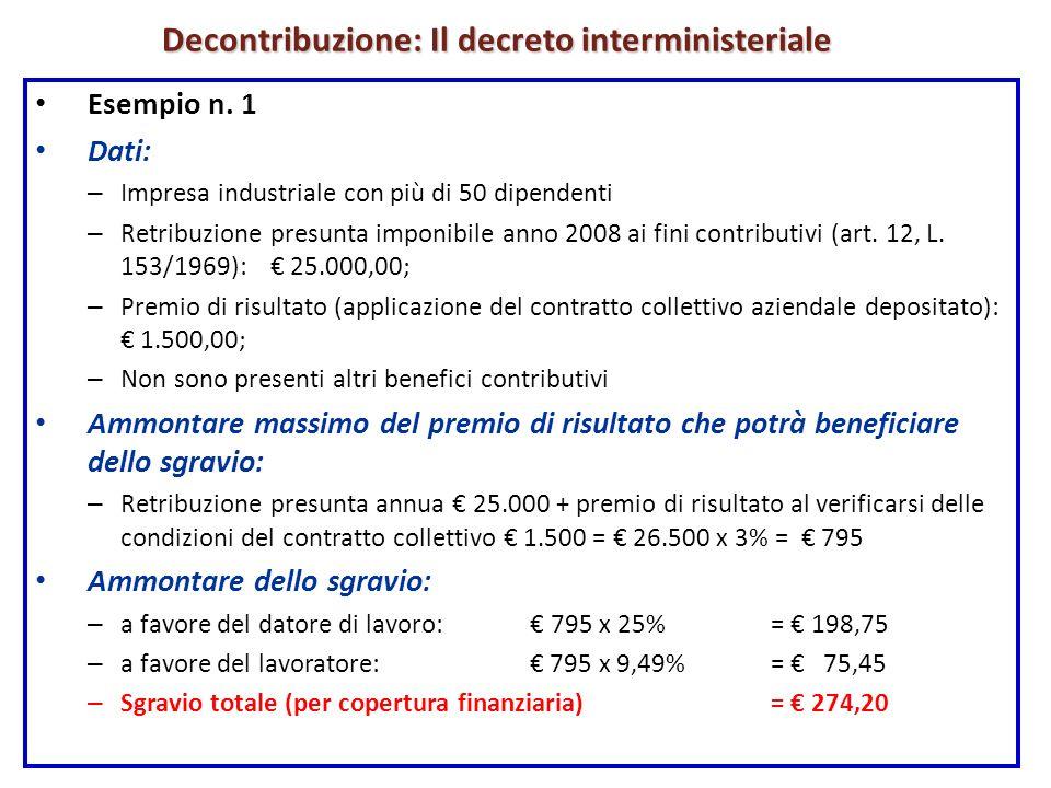 Decontribuzione: Il decreto interministeriale Esempio n. 1 Dati: – Impresa industriale con più di 50 dipendenti – Retribuzione presunta imponibile ann