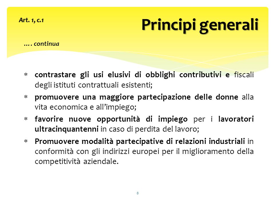 …. continua contrastare gli usi elusivi di obblighi contributivi e fiscali degli istituti contrattuali esistenti; promuovere una maggiore partecipazio