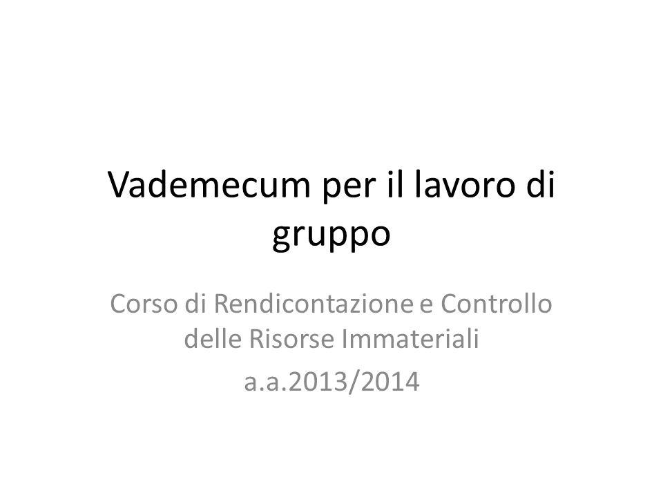 Vademecum per il lavoro di gruppo Corso di Rendicontazione e Controllo delle Risorse Immateriali a.a.2013/2014