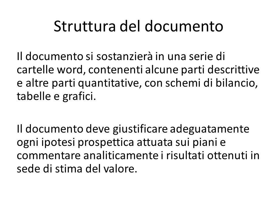 Struttura del documento Il documento si sostanzierà in una serie di cartelle word, contenenti alcune parti descrittive e altre parti quantitative, con schemi di bilancio, tabelle e grafici.