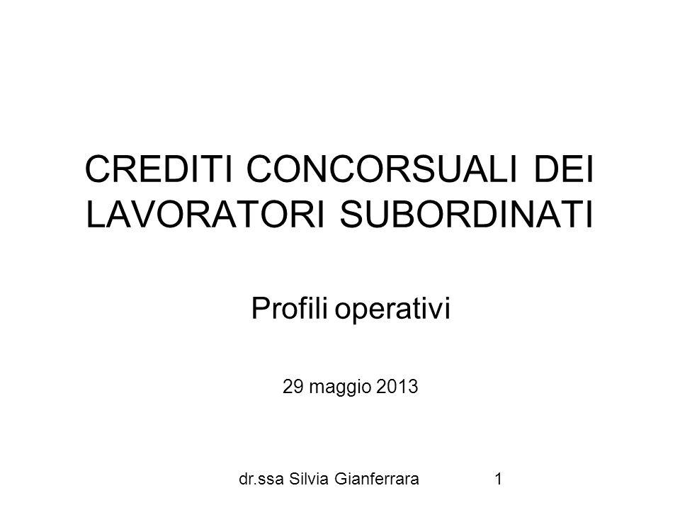 dr.ssa Silvia Gianferrara1 CREDITI CONCORSUALI DEI LAVORATORI SUBORDINATI Profili operativi 29 maggio 2013
