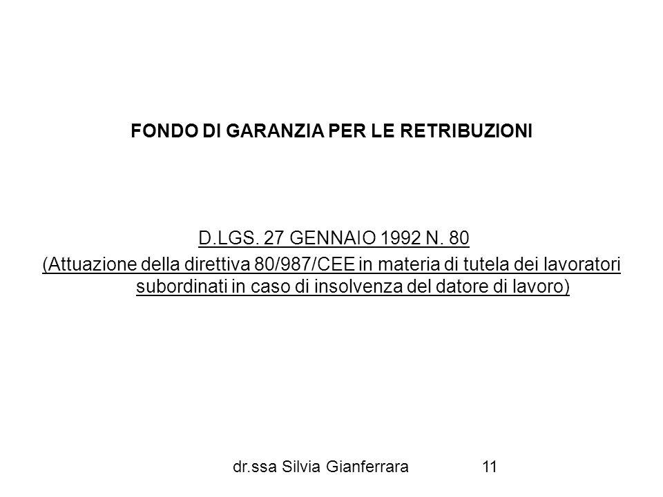 dr.ssa Silvia Gianferrara11 FONDO DI GARANZIA PER LE RETRIBUZIONI D.LGS. 27 GENNAIO 1992 N. 80 (Attuazione della direttiva 80/987/CEE in materia di tu