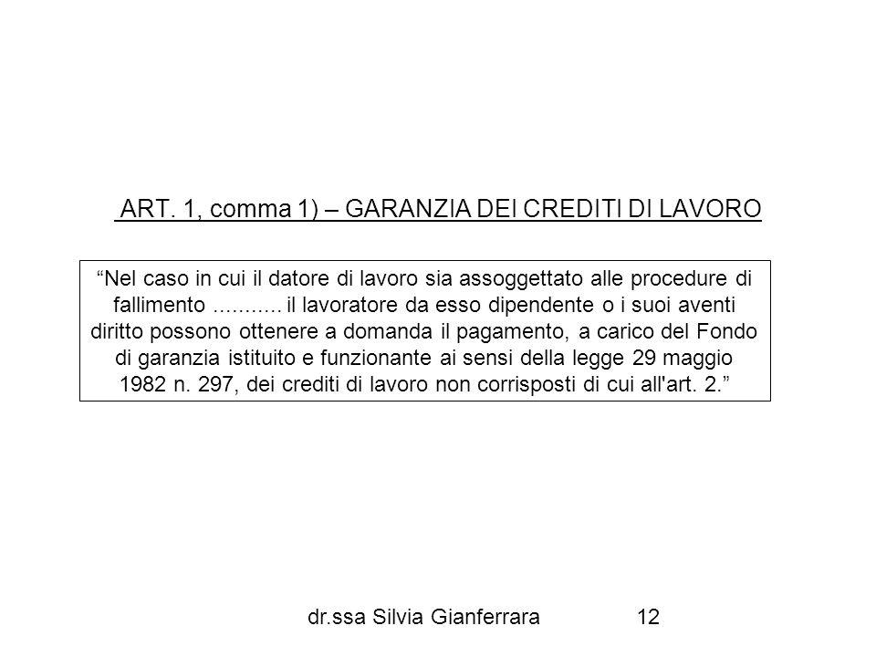 dr.ssa Silvia Gianferrara12 ART. 1, comma 1) – GARANZIA DEI CREDITI DI LAVORO Nel caso in cui il datore di lavoro sia assoggettato alle procedure di f