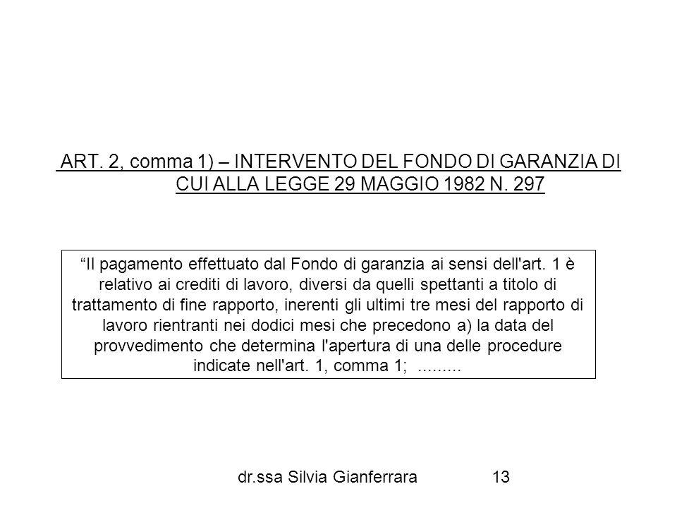 dr.ssa Silvia Gianferrara13 ART. 2, comma 1) – INTERVENTO DEL FONDO DI GARANZIA DI CUI ALLA LEGGE 29 MAGGIO 1982 N. 297 Il pagamento effettuato dal Fo