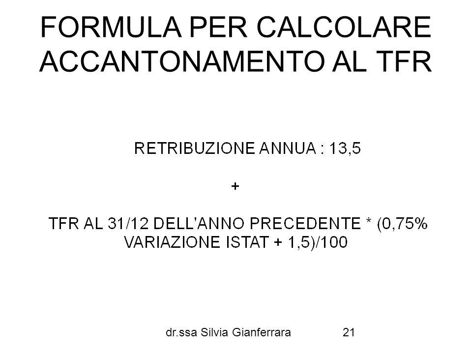 dr.ssa Silvia Gianferrara21 FORMULA PER CALCOLARE ACCANTONAMENTO AL TFR