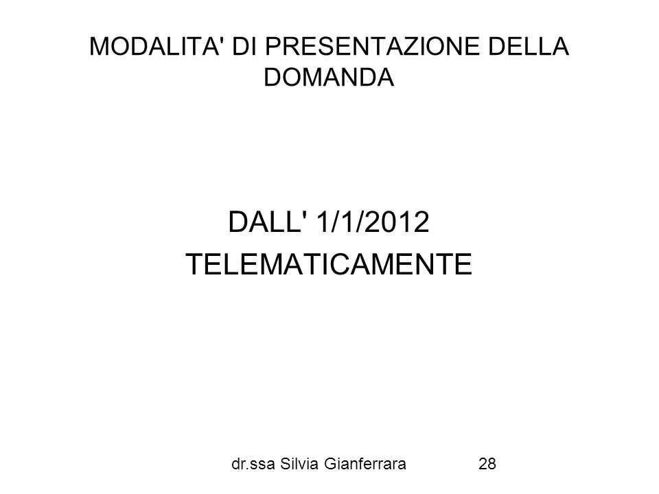 dr.ssa Silvia Gianferrara28 MODALITA' DI PRESENTAZIONE DELLA DOMANDA DALL' 1/1/2012 TELEMATICAMENTE