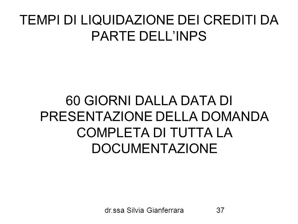 dr.ssa Silvia Gianferrara37 TEMPI DI LIQUIDAZIONE DEI CREDITI DA PARTE DELLINPS 60 GIORNI DALLA DATA DI PRESENTAZIONE DELLA DOMANDA COMPLETA DI TUTTA