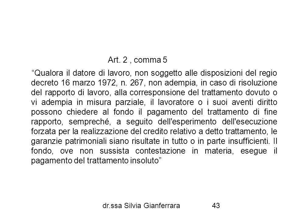 dr.ssa Silvia Gianferrara43 Art. 2, comma 5 Qualora il datore di lavoro, non soggetto alle disposizioni del regio decreto 16 marzo 1972, n. 267, non a