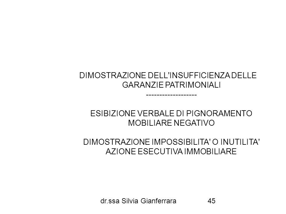 dr.ssa Silvia Gianferrara45 DIMOSTRAZIONE DELL'INSUFFICIENZA DELLE GARANZIE PATRIMONIALI ------------------- ESIBIZIONE VERBALE DI PIGNORAMENTO MOBILI