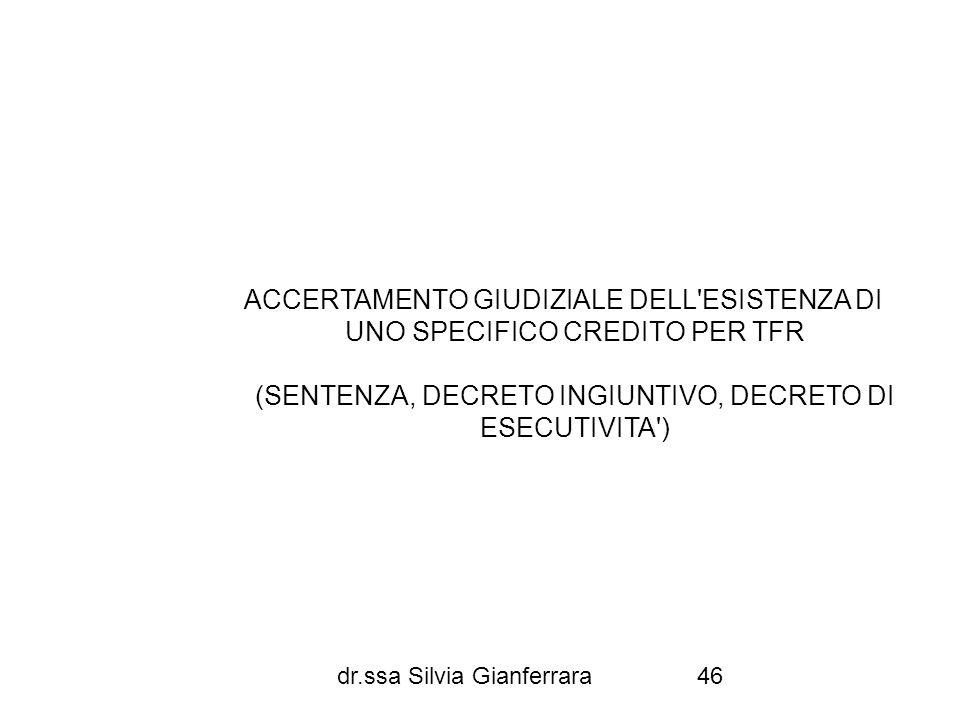dr.ssa Silvia Gianferrara46 ACCERTAMENTO GIUDIZIALE DELL'ESISTENZA DI UNO SPECIFICO CREDITO PER TFR (SENTENZA, DECRETO INGIUNTIVO, DECRETO DI ESECUTIV