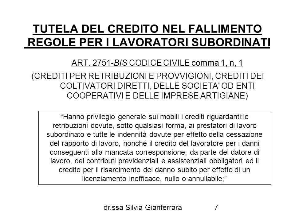 dr.ssa Silvia Gianferrara7 TUTELA DEL CREDITO NEL FALLIMENTO REGOLE PER I LAVORATORI SUBORDINATI ART. 2751-BIS CODICE CIVILE comma 1, n, 1 (CREDITI PE