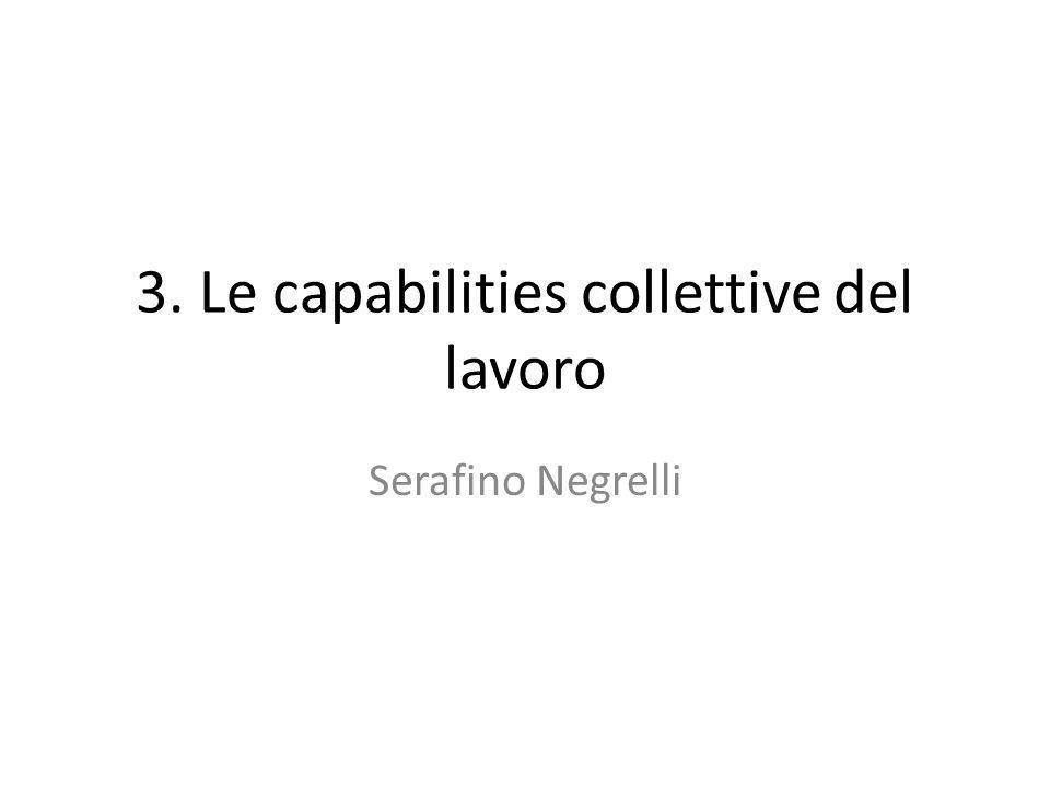 3. Le capabilities collettive del lavoro Serafino Negrelli