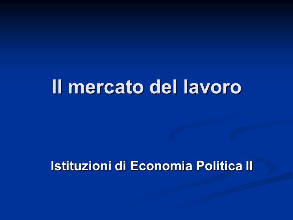 Il mercato del lavoro Istituzioni di Economia Politica II