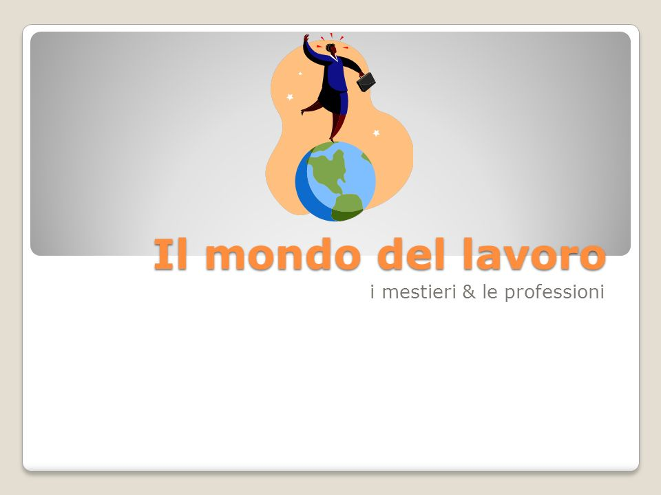 Il mondo del lavoro i mestieri & le professioni