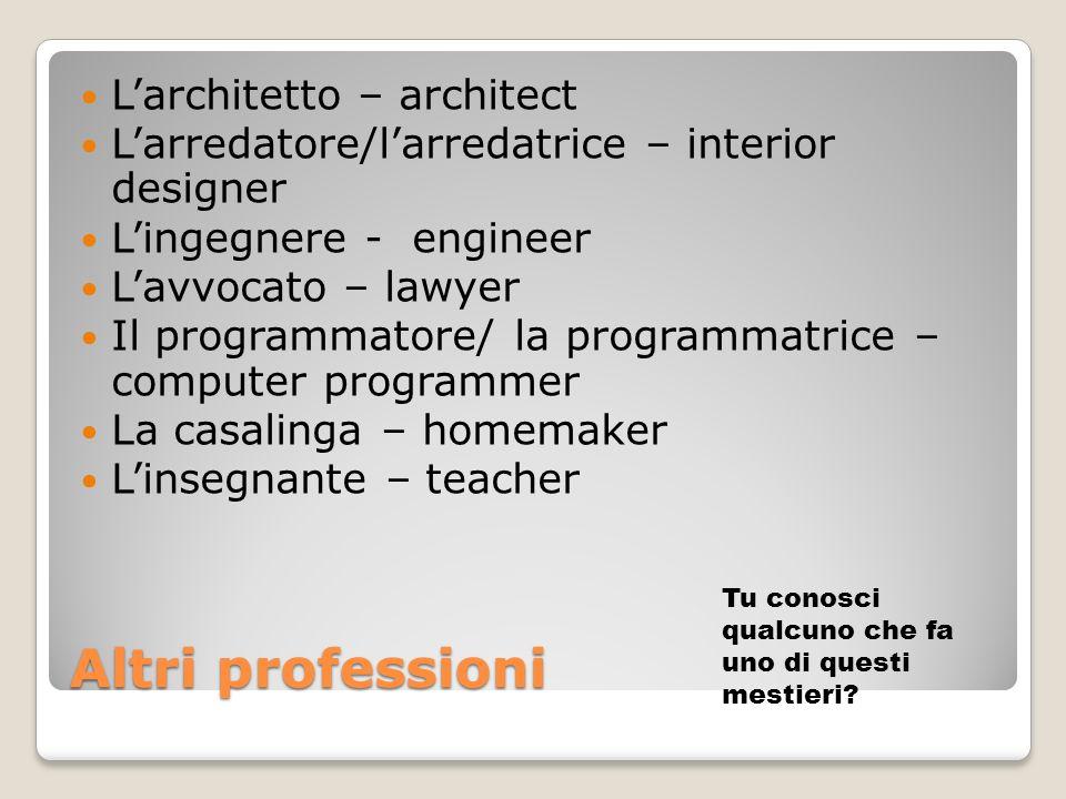 Altri professioni Larchitetto – architect Larredatore/larredatrice – interior designer Lingegnere - engineer Lavvocato – lawyer Il programmatore/ la p