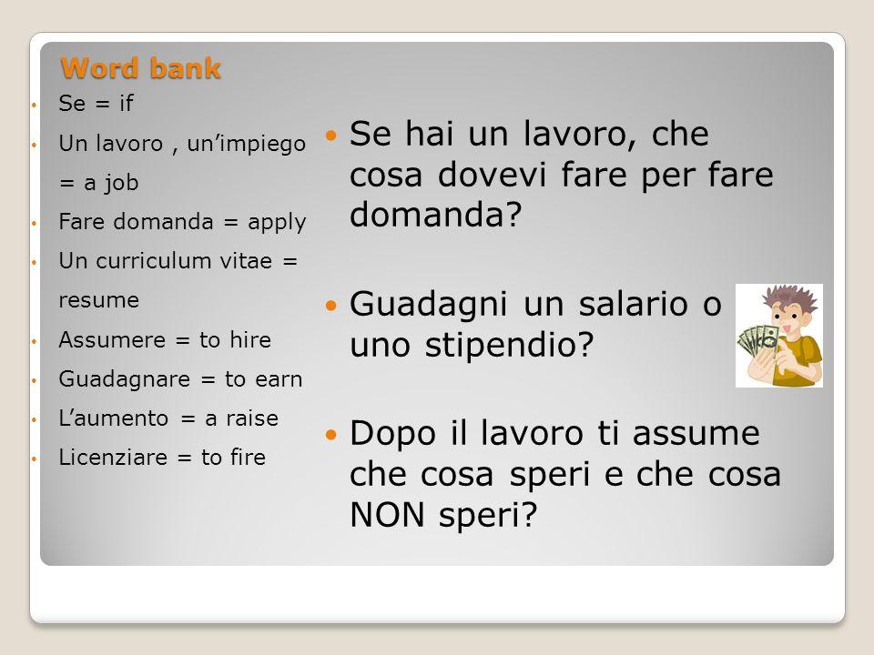 Word bank Se = if Un lavoro, unimpiego = a job Fare domanda = apply Un curriculum vitae = resume Assumere = to hire Guadagnare = to earn Laumento = a