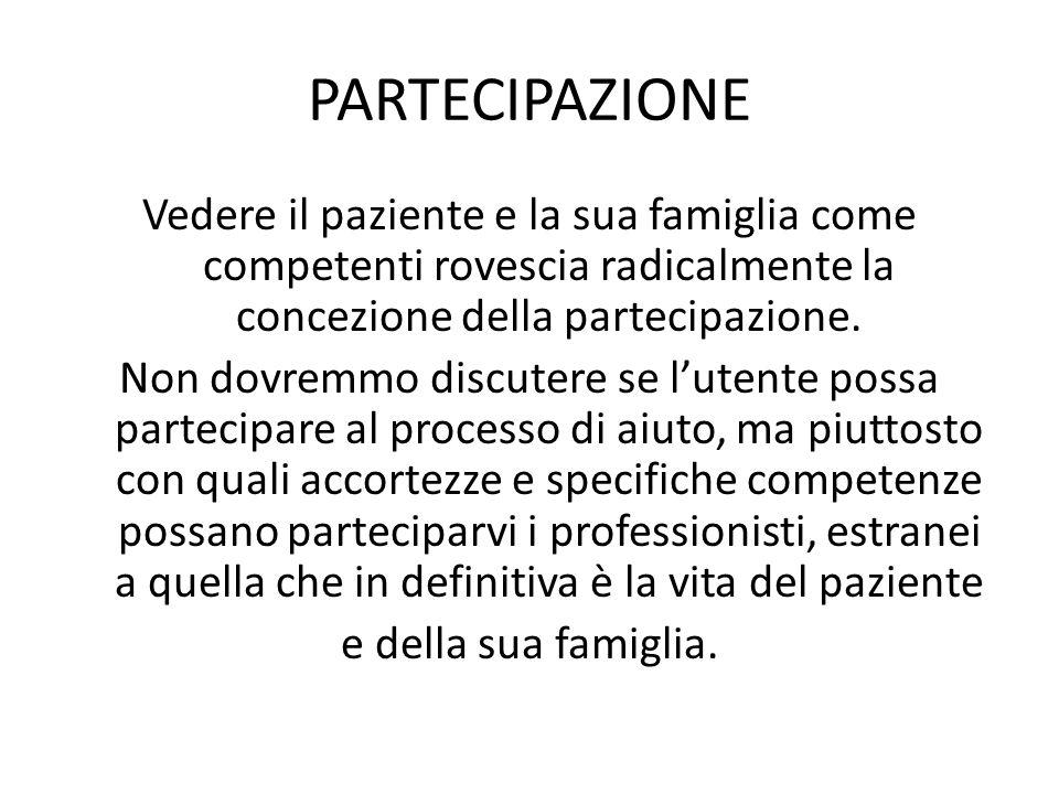 PARTECIPAZIONE Vedere il paziente e la sua famiglia come competenti rovescia radicalmente la concezione della partecipazione.