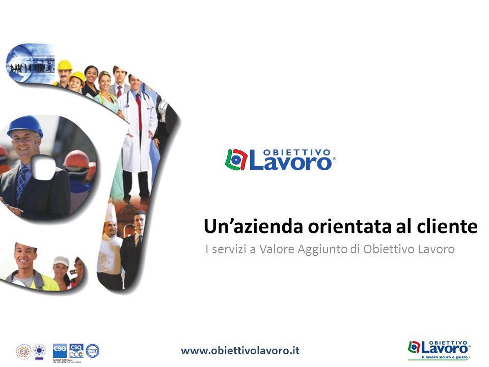 Unazienda orientata al cliente 1 www.obiettivolavoro.it I servizi a Valore Aggiunto di Obiettivo Lavoro