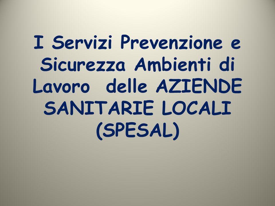 I Servizi Prevenzione e Sicurezza Ambienti di Lavoro delle AZIENDE SANITARIE LOCALI (SPESAL)