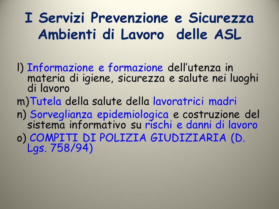I Servizi Prevenzione e Sicurezza Ambienti di Lavoro delle ASL l) Informazione e formazione dellutenza in materia di igiene, sicurezza e salute nei lu