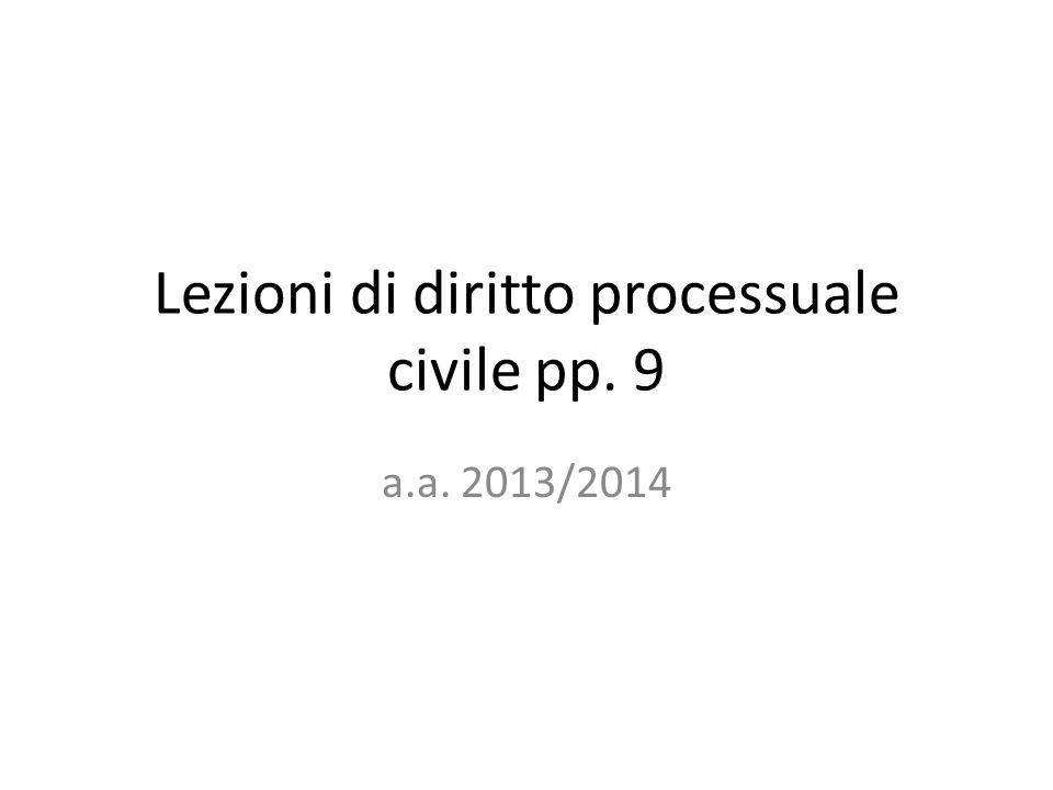 Lezioni di diritto processuale civile pp. 9 a.a. 2013/2014