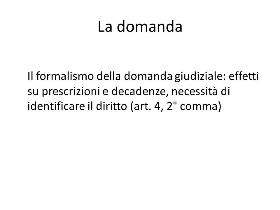 La domanda Il formalismo della domanda giudiziale: effetti su prescrizioni e decadenze, necessità di identificare il diritto (art.