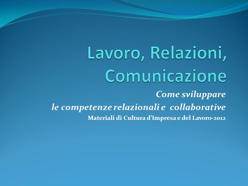 Come sviluppare le competenze relazionali e collaborative Materiali di Cultura dImpresa e del Lavoro-2012