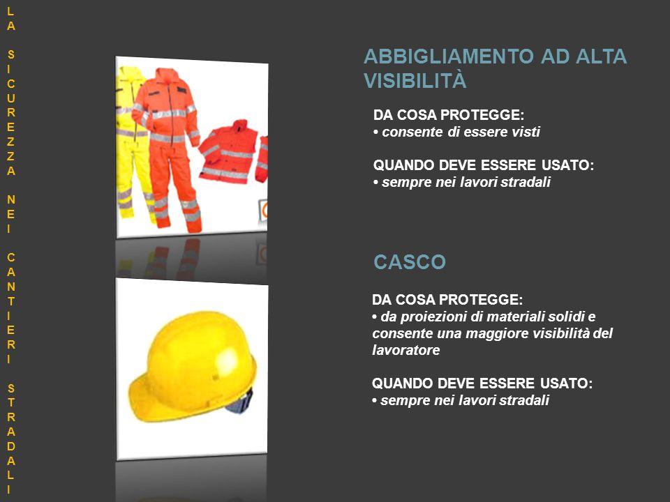 ABBIGLIAMENTO AD ALTA VISIBILITÀ CASCO DA COSA PROTEGGE: da proiezioni di materiali solidi e consente una maggiore visibilità del lavoratore QUANDO DE