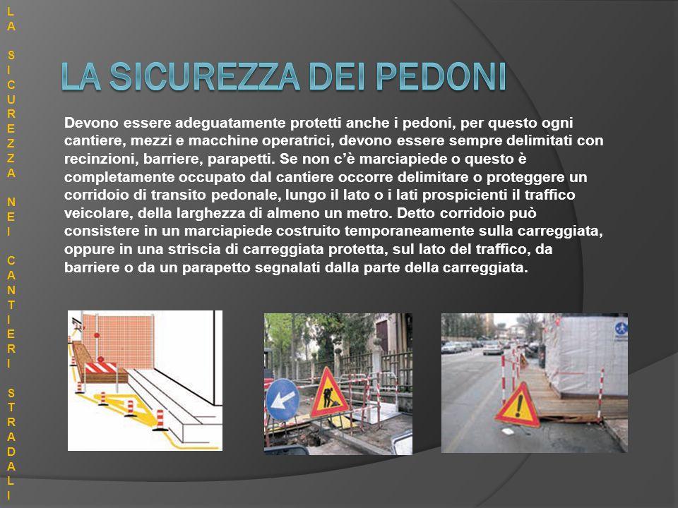 Devono essere adeguatamente protetti anche i pedoni, per questo ogni cantiere, mezzi e macchine operatrici, devono essere sempre delimitati con recinz