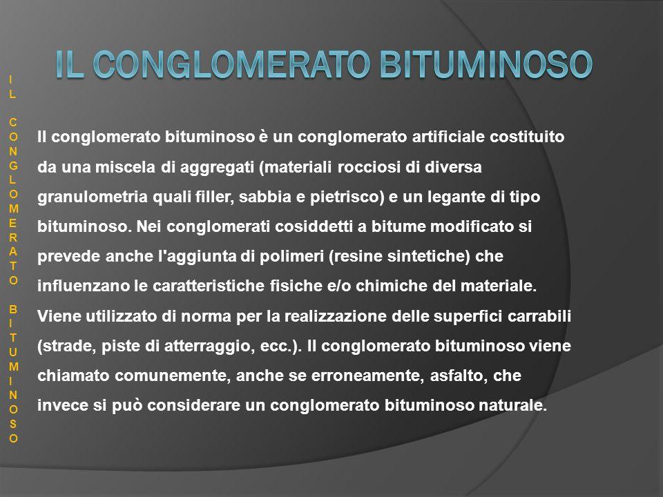 Il conglomerato bituminoso è un conglomerato artificiale costituito da una miscela di aggregati (materiali rocciosi di diversa granulometria quali fil