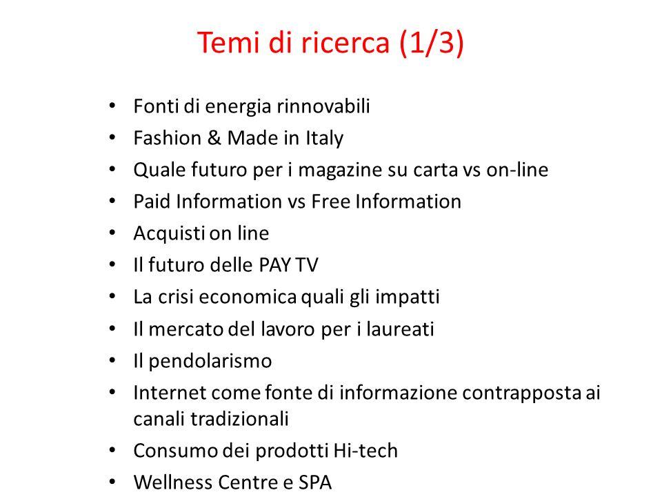 Temi di ricerca (1/3) Fonti di energia rinnovabili Fashion & Made in Italy Quale futuro per i magazine su carta vs on-line Paid Information vs Free In