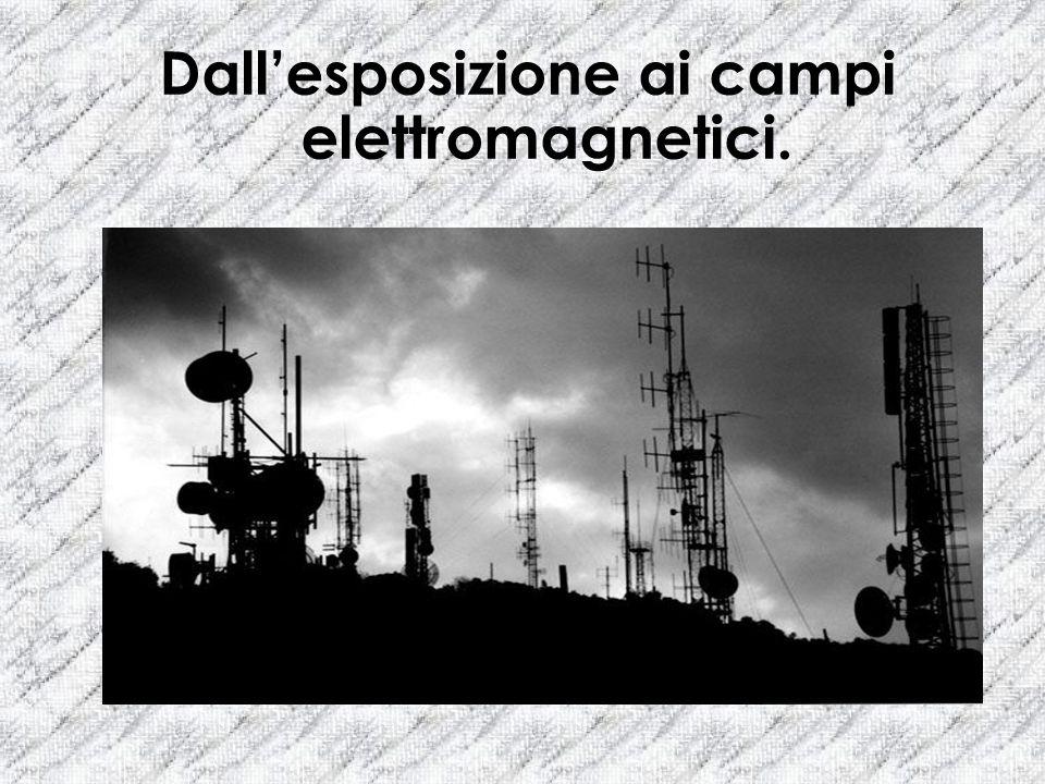 Dallesposizione ai campi elettromagnetici.